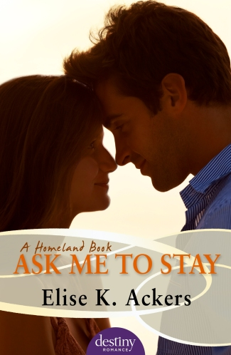 Ask Me To Stay by Elise K. Ackers Book Cover