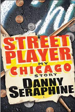 Street Player: My Chicago Story by Danny Seraphine